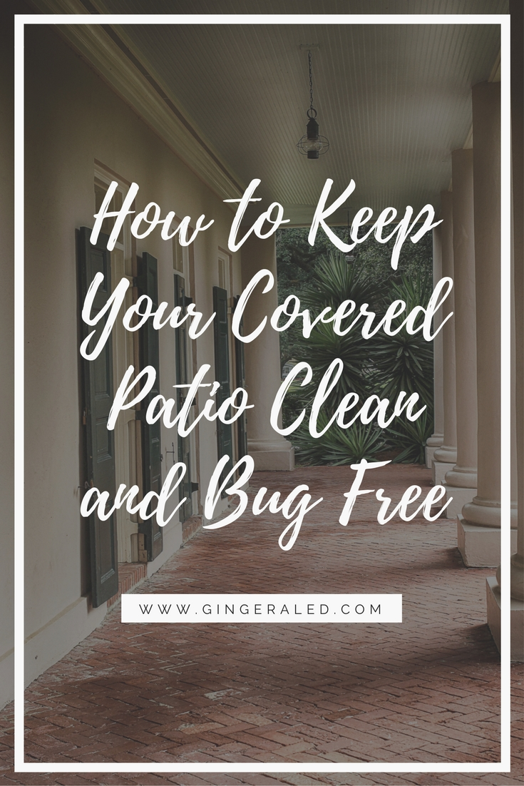 How to Keep Your Covered Patio Clean and Bug Free