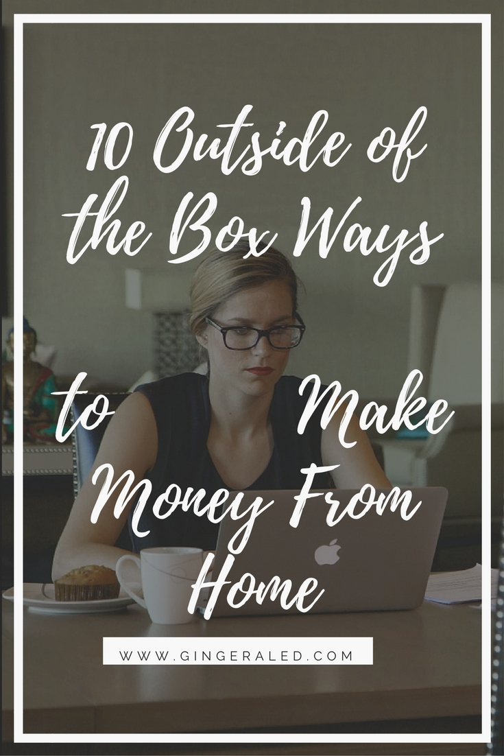 10 Outside of the Box Ways to Make Money From Home